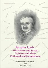 Jacques Loeb: His Science and Social Activism and Their Philosophical Foundations, Volume 229