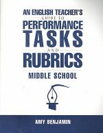 An English Teacher's Guide to Performance Tasks & Rubrics, Middle School