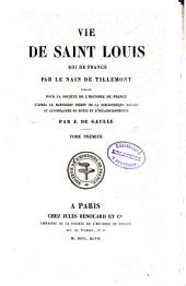 Vie de Saint Louis, roi de France: Volume 1