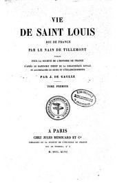 Vie de Saint Louis, roi de France: Volume1