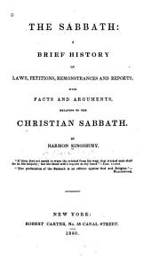 The Sabbath: a brief history of laws, petitions, remonstrances and reports, with facts, and arguments, relating to the Christian Sabbath