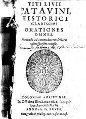 Titi Livii Patavini, Historici Clarissimi Orationes Omnes: Hoc modo ad commodiorem lectoris usum seorsim excusae