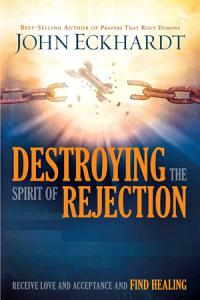 Destroying the Spirit of Rejection Book