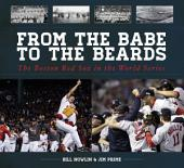 From the Babe to the Beards: The Boston Red Sox in the World Series