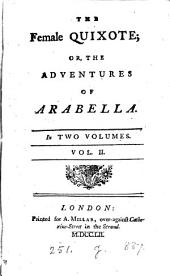 The Female Quixote, Or, The Adventures of Arabella: In Two Volumes