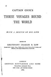 Captain Cook's Three Voyages Round the World: With a Sketch of His Life