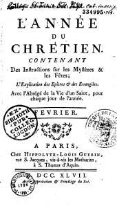 L'Année du chrétien. Contenant des instructions sur les mystères & les fêtes ; l'explication des épîtres et des évangiles. Avec l'abrégé de la vie d'un saint pour chaque jour de l'année