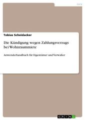 Die Kündigung wegen Zahlungsverzugs bei Wohnraummiete: Anwenderhandbuch für Eigentümer und Verwalter