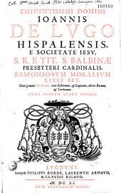 Eminentissimi Domini Joannis de Lugo Hispalensis..., Responsorum Moralium libri sex, cum gemino indice... [Sfortia Pallavicinus edidit]