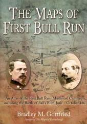 Maps of First Bull Run: An Atlas of the First Bull Run (Manassas) Campaign, including the Battle of Ball's Bluff, June - October 1861