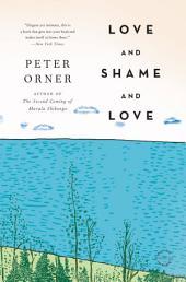 Love and Shame and Love: A Novel