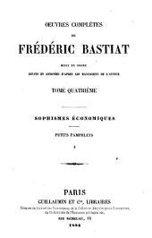 Œuvres complètes de Frédéric Bastiat, mises en ordre: Sophismes économiques. Petits pamphlets. I, II. 1854