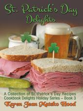 St. Patrick's Day Delights Cookbook: A Collection of St. Patrick's Day Recipes