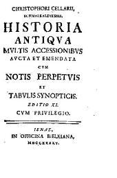 Historia antiqva mvltis accessionibvs avcta et emendata: cvm notis perpetvis et tabvlis synopticis