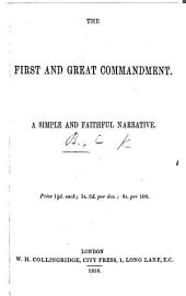 The First and Great Commandment. A Simple and Faithful Narrative. [Signed: C. B.]
