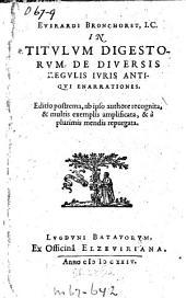 Everardi Bronchorst In titvlvm digestorvm de diversis regvlis ivris antiqvi enarrationes: Volume 1