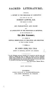 Sacred Literature; comprising a review of the principles of composition laid down by the late R. Lowth ... in his Prælections and Isaiah: and an application of the principles so reviewed, to the illustration of the New Testament; in a series of critical observations on the style and structure of that sacred volume