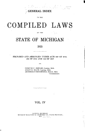 The Compiled Laws of the State of Michigan, 1915: Comp., Arranged and Annotated Under Act 247 of 1913 and Act 232 of 1915