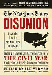 New York Times: Disunion: Modern Historians Revisit and Reconsider the Civil War from Lincoln's Election to the Emancipation Proclamation