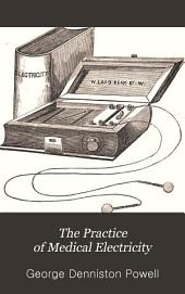 The Practice of Medical Electricity: Showing the Most Approved Apparatus, Their Methods of Use and Rules for the Treatment of Nervous Diseases, More Especially Paralysis and Neuralgia