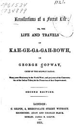 Recollections of a Forest Life: Or, The Life and Travels of Kah-ge-ga-gah-bowh, Or George Copway, Chief of the Ojibway Nation ...