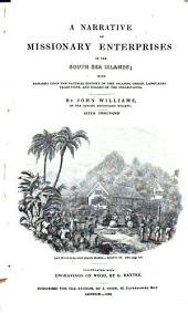 A Narrative of Missionary Enterprises in the South Sea Islands: With Remarks Upon the Natural History of the Islands, Origin, Languages, Traditions, and Usages of the Inhabitants