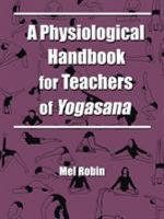 A Physiological Handbook for Teachers of Yogasana PDF