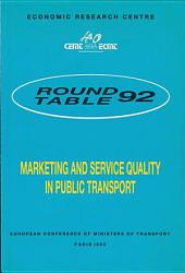 ECMT Round Tables Marketing and Service Quality in Public Transport Report of the Ninety-Second Round Table on Transport Economics Held in Paris on 5-6 December 1991: Report of the Ninety-Second Round Table on Transport Economics Held in Paris on 5-6 December 1991