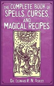 The Complete Book of Spells  Curses  and Magical Recipes Book