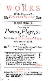 The Works of the Honourable Sir Charles Sedley, Bart: In Prose and Verse ...