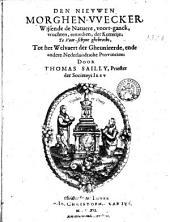 Den nievwen morghen-vvecker, wijsende de natuere, voort-ganck, vruchten, remedien, der ketterije : te voor-schyne ghebrocht, tot het welvaert der Gheunieerde, ende andere Nederlandtsche Provincien