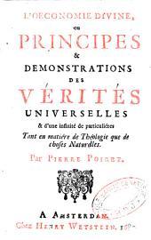 L'oeconomie divine ou principes et démonstrations des vérités universelles et d'une infinité de particulières tant en matière de théologie que de choses naturelles par Pierre Poiret