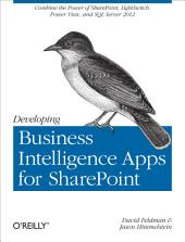 Developing Business Intelligence Apps for SharePoint: Combine the Power of SharePoint, LightSwitch, Power View, and SQL Server 2012