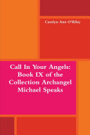 Call In Your Angels: Book IX of the Collection Archangel Michael Speaks