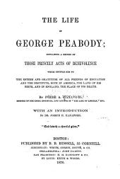 The Life of George Peabody: Containing a Record of Those Princely Acts of Benevolence which Entitle Him to the Esteem and Gratitude of All ...