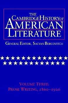 The Cambridge History of American Literature  Volume 3  Prose Writing  1860 1920 PDF