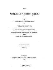 The Works of John Ford: Introduction by Gifford. List of plays. Commendatory verses. The lover's melancholy. 'Tis pity she's a whore. The broken heart