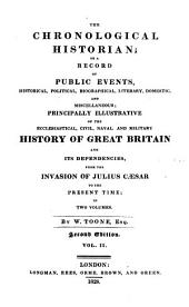 The Chronological Historian: Or, A Record Events, Historical, Political, Biographical, Literary, Domestic and Miscellaneous; Principally Illustrative of the Ecclesiastical, Civil, Naval and Military History of Great Britain and Its Dependencies, from the Invasion of Julius Caesar to the Present Time, Volume 2