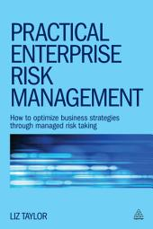 Practical Enterprise Risk Management: How to Optimize Business Strategies Through Managed Risk Taking