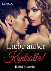 Liebe außer Kontrolle! Erotischer Roman