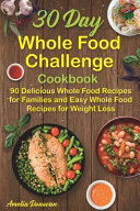 30 Day Whole Food Challenge Cookbook Book PDF