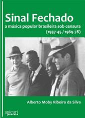 Sinal fechado: Música Popular Brasileira sob censura (1937-45 / 1969-78)