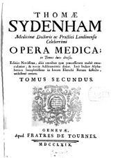 Thomae Sydenham ... Opera medica: in Tomos duos divisa, Volume 2