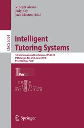 Intelligent Tutoring Systems: 10th International Conference, ITS 2010, Pittsburgh, PA, USA, June 14-18, 2010, Proceedings, Part 1