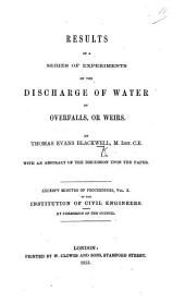 Results of a Series of Experiments on the Discharge of Water by Overfalls, or Weirs ... With an abstract of the discussion upon the paper. Excerpt Minutes of Proceedings ... of the Institution of Civil Engineers