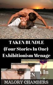 """Taken"" Bundle (Exhibitionism Menage): Four Stories In One!"
