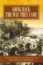 Going Back the Way They Came: A History of the Phillips Georgia Legion Cavalry Battalion