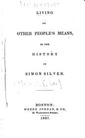 Living on Other People's Means: Or, The History of Simon Silver