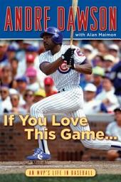 If You Love This Game ...: An MVP's Life in Baseball
