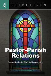 Guidelines Pastor-Parish Relations: Connect the Pastor, Staff, and Congregation
